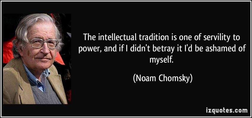quote-the-intellectual-tradition-is-one-of-servility-to-power-and-if-i-didn-t-betray-it-i-d-be-ashamed-noam-chomsky-36572